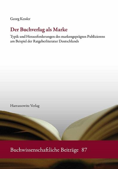 Georg Kessler, Der Buchverlag als Marke. Typik und Herausforderungen des markengeprägten Publizierens am Beispiel der Ratgeberliteratur Deutschlands.